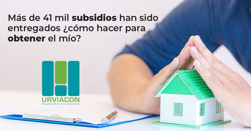 Articulo Mas de 41 mil subsidios han sido entregados como obtener el mio